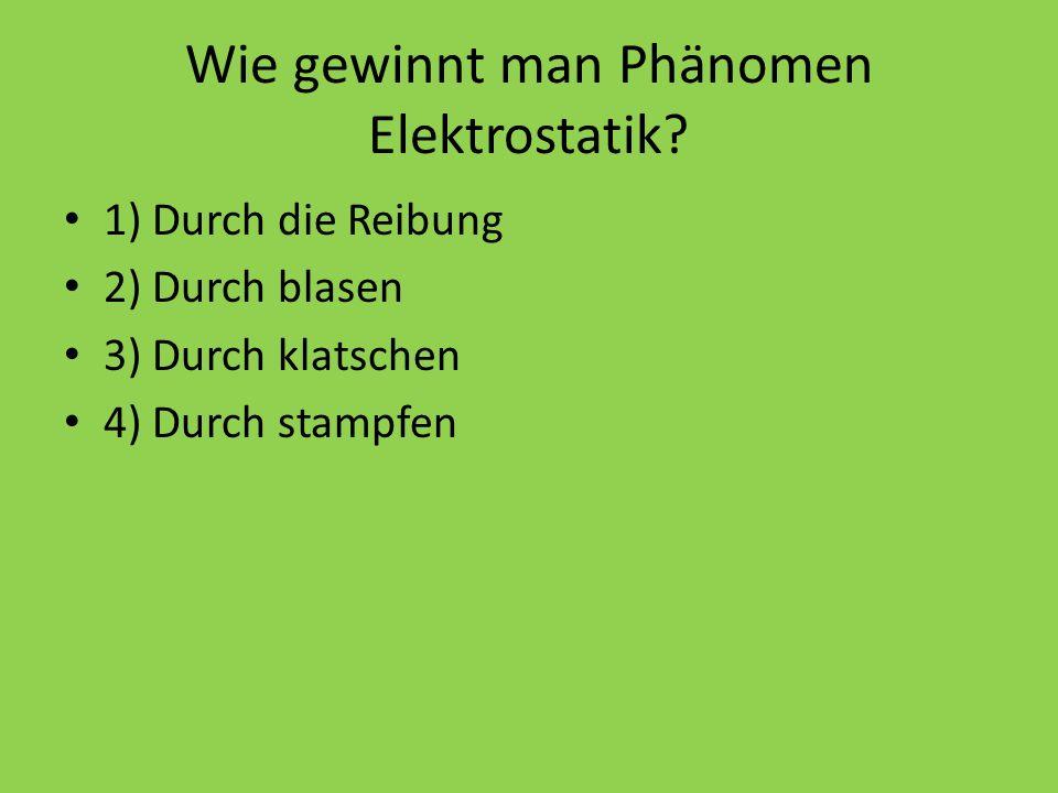 Wie gewinnt man Phänomen Elektrostatik