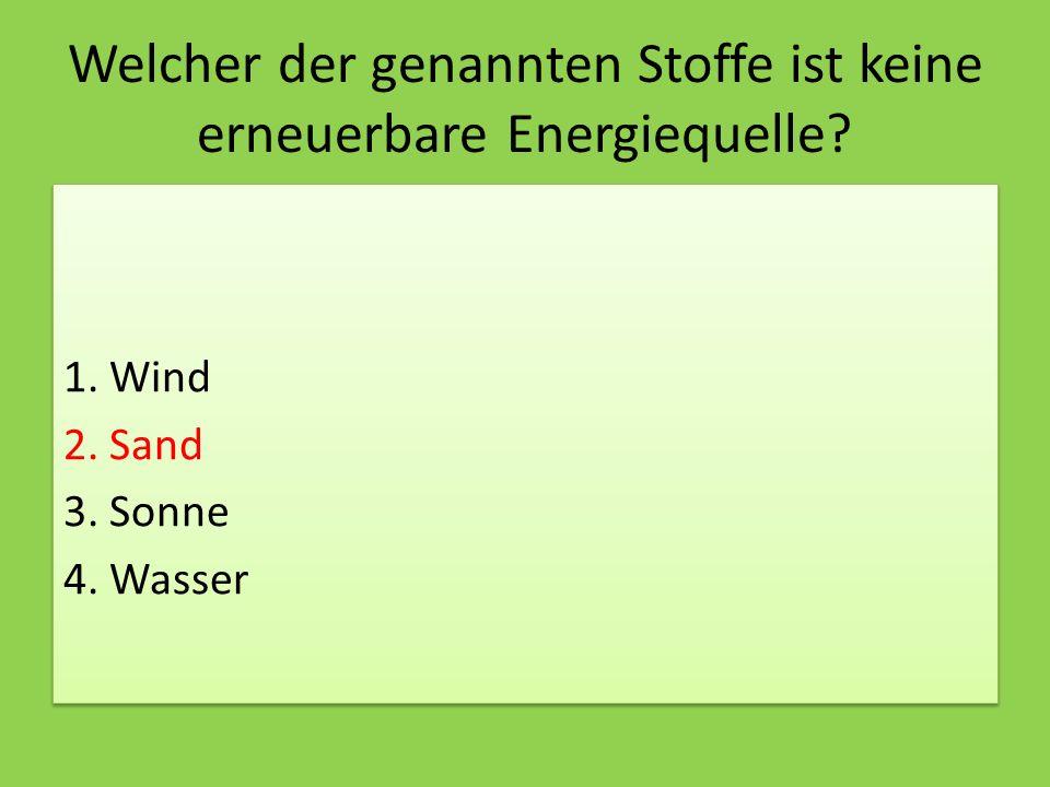 Welcher der genannten Stoffe ist keine erneuerbare Energiequelle