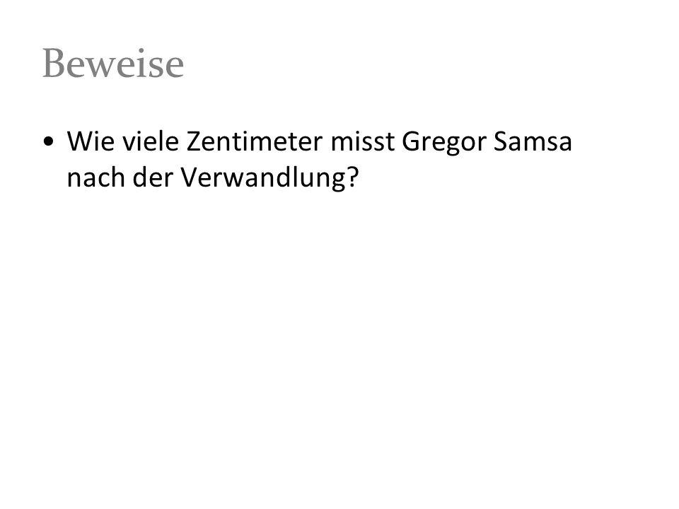 Beweise Wie viele Zentimeter misst Gregor Samsa nach der Verwandlung