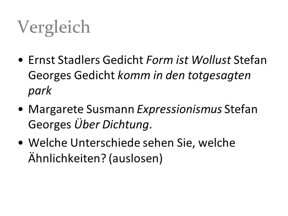 Vergleich Ernst Stadlers Gedicht Form ist Wollust Stefan Georges Gedicht komm in den totgesagten park.