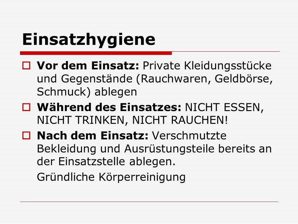 Einsatzhygiene Vor dem Einsatz: Private Kleidungsstücke und Gegenstände (Rauchwaren, Geldbörse, Schmuck) ablegen.