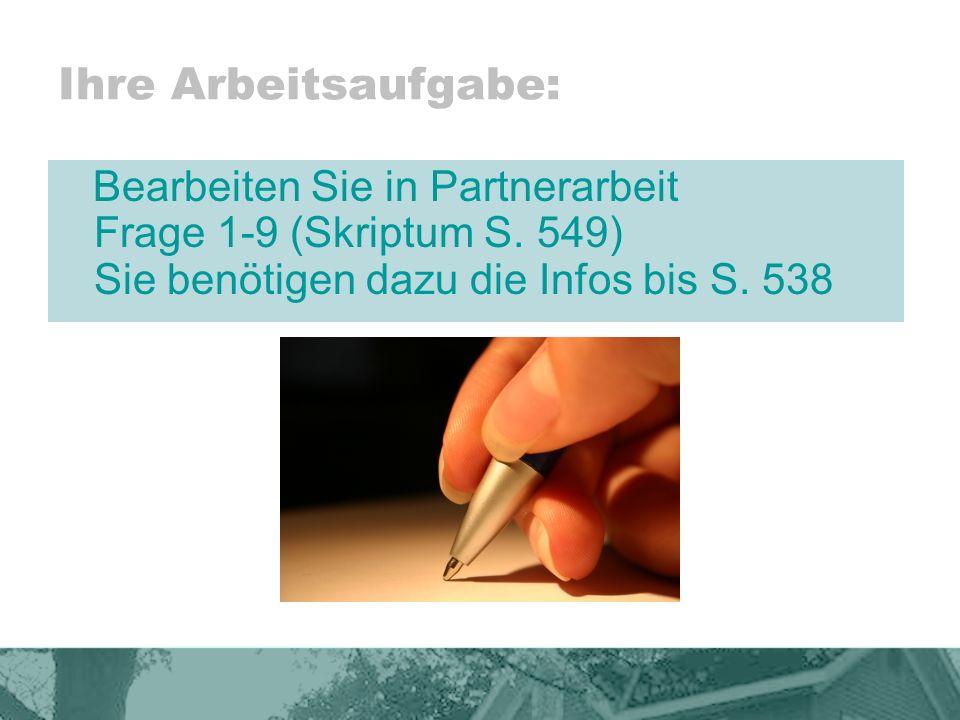 Ihre Arbeitsaufgabe: Bearbeiten Sie in Partnerarbeit Frage 1-9 (Skriptum S.
