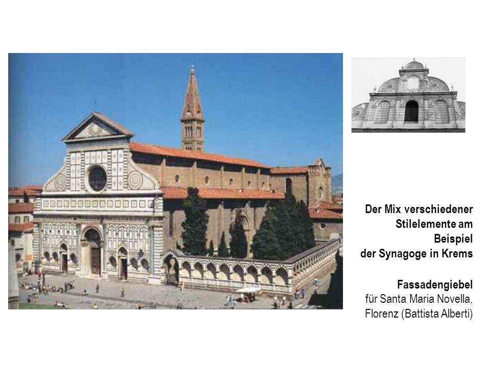 Der Mix verschiedener Stilelemente am Beispiel der Synagoge in Krems Fassadengiebel für Santa Maria Novella, Florenz (Battista Alberti)