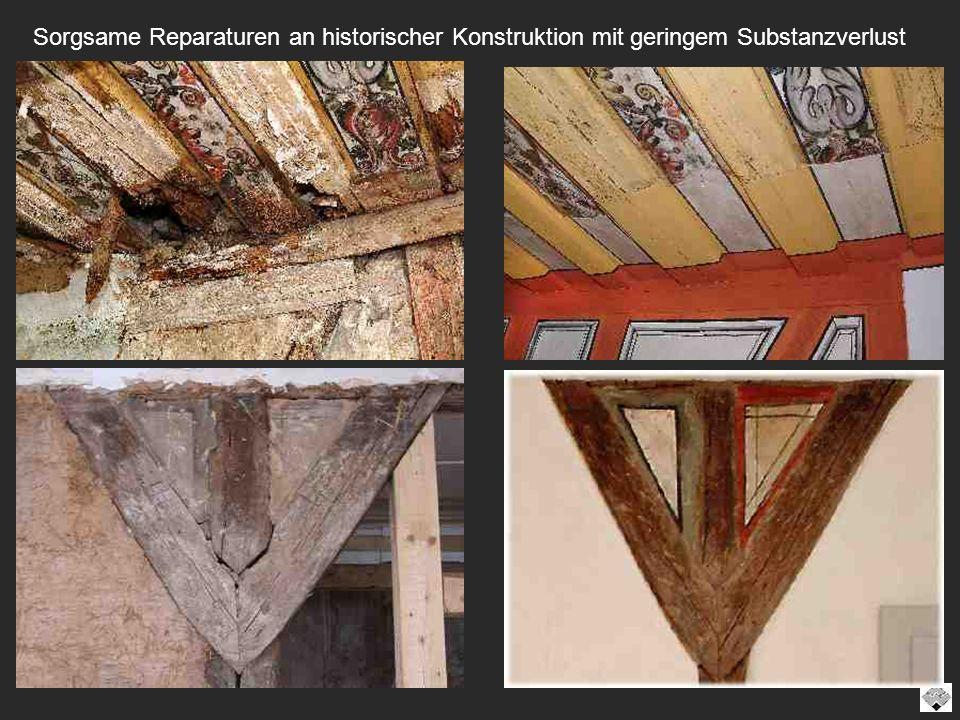 Sorgsame Reparaturen an historischer Konstruktion mit geringem Substanzverlust