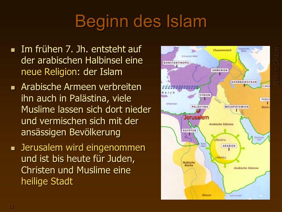 Beginn des Islam Im frühen 7. Jh. entsteht auf der arabischen Halbinsel eine neue Religion: der Islam.