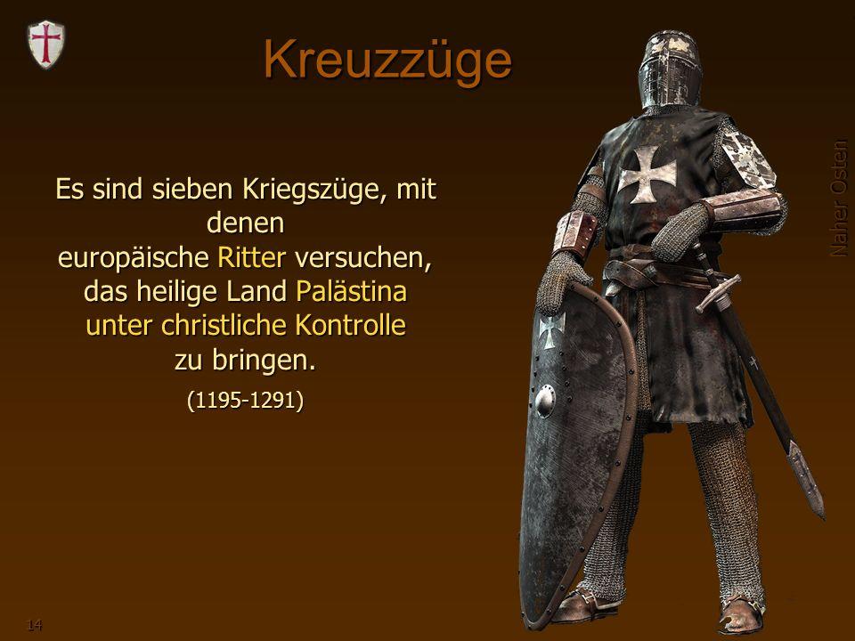 Kreuzzüge Es sind sieben Kriegszüge, mit denen europäische Ritter versuchen, das heilige Land Palästina unter christliche Kontrolle zu bringen.