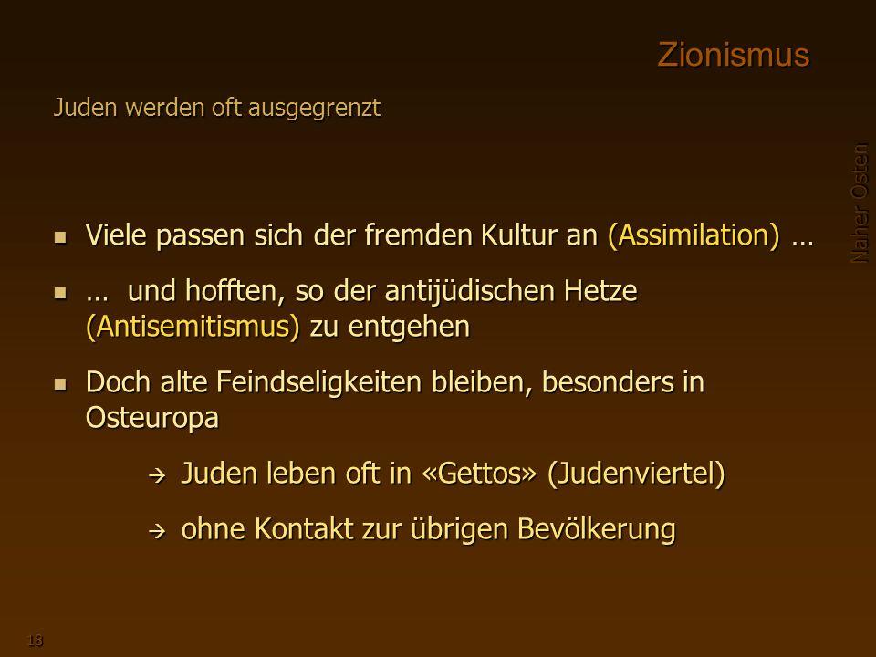 Zionismus Viele passen sich der fremden Kultur an (Assimilation) …