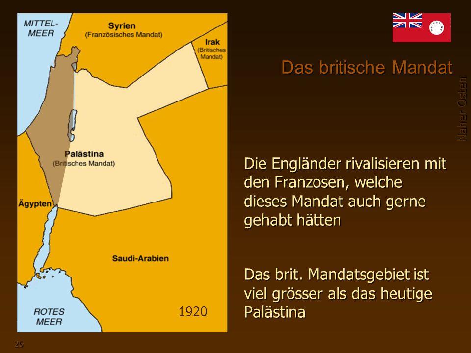 1920 Das britische Mandat. Die Engländer rivalisieren mit den Franzosen, welche dieses Mandat auch gerne gehabt hätten.