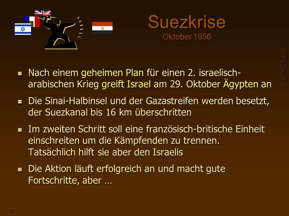 Suezkrise Oktober 1956 Nach einem geheimen Plan für einen 2. israelisch-arabischen Krieg greift Israel am 29. Oktober Ägypten an.