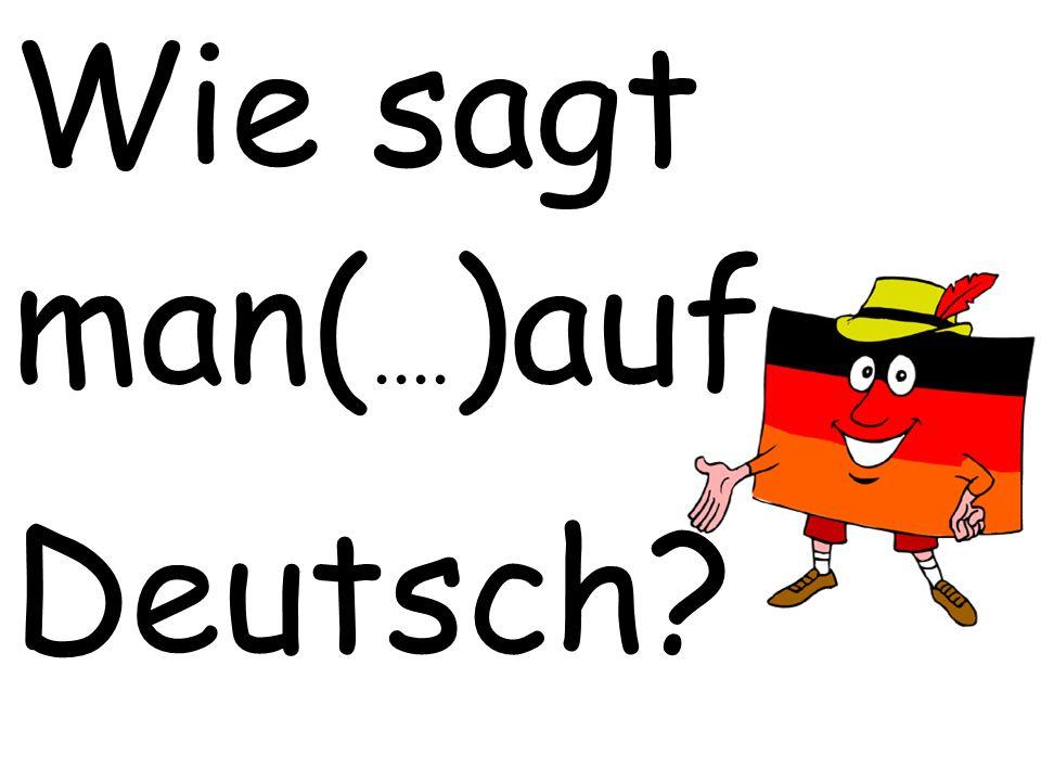 Wie sagt man(....)auf Deutsch