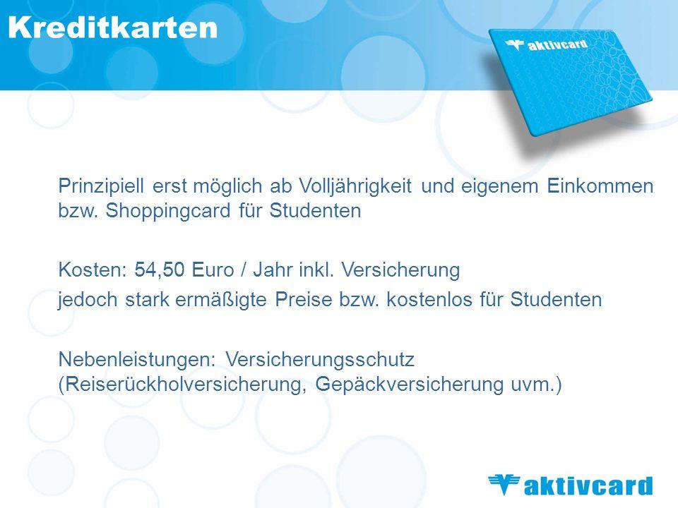 Kreditkarten Prinzipiell erst möglich ab Volljährigkeit und eigenem Einkommen bzw. Shoppingcard für Studenten.