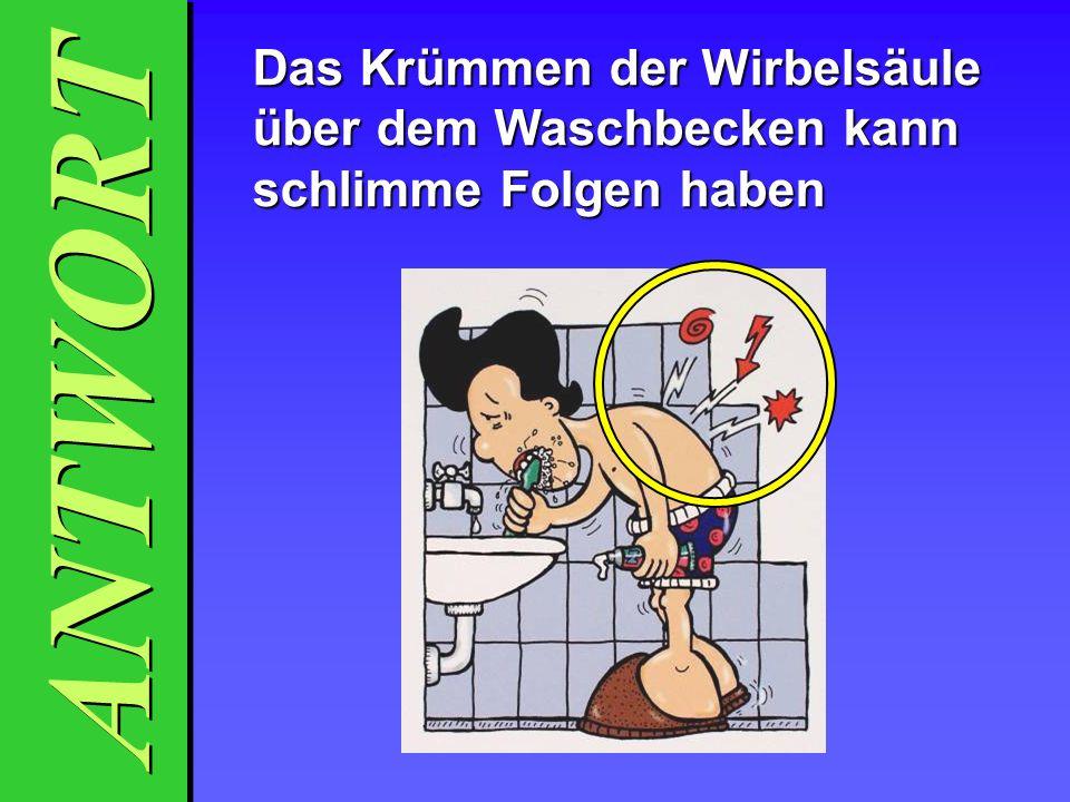 Das Krümmen der Wirbelsäule über dem Waschbecken kann schlimme Folgen haben