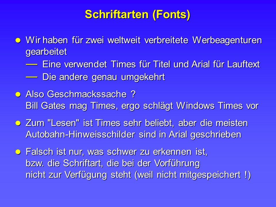 Schriftarten (Fonts) Wir haben für zwei weltweit verbreitete Werbeagenturen gearbeitet. Eine verwendet Times für Titel und Arial für Lauftext.