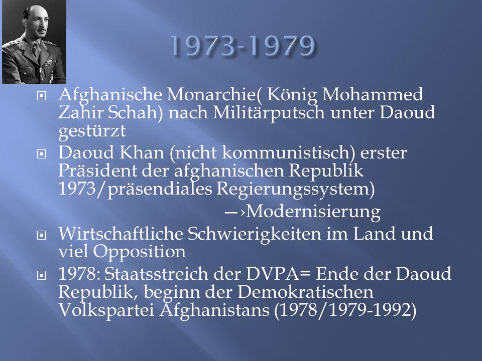 1973-1979 Afghanische Monarchie( König Mohammed Zahir Schah) nach Militärputsch unter Daoud gestürzt.