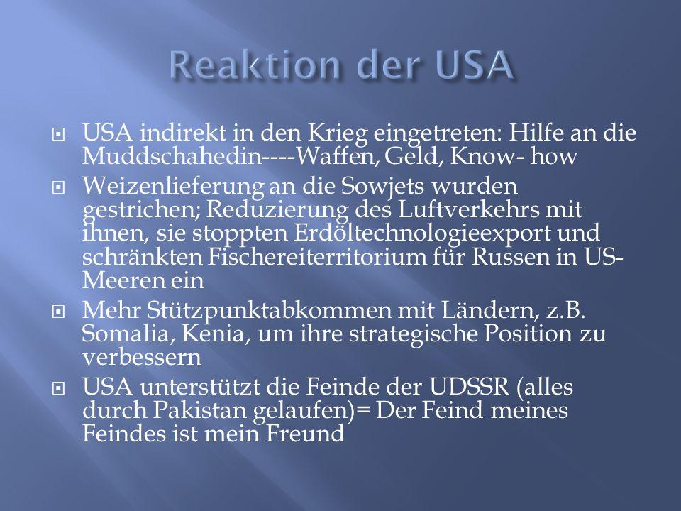 Reaktion der USA USA indirekt in den Krieg eingetreten: Hilfe an die Muddschahedin----Waffen, Geld, Know- how.