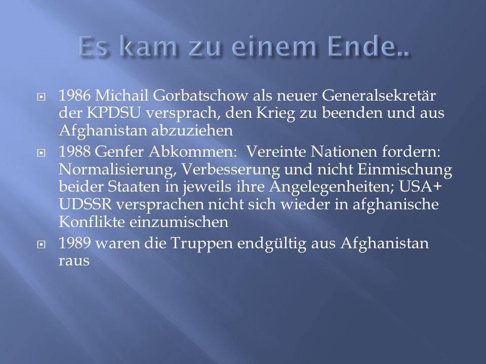 Es kam zu einem Ende.. 1986 Michail Gorbatschow als neuer Generalsekretär der KPDSU versprach, den Krieg zu beenden und aus Afghanistan abzuziehen.