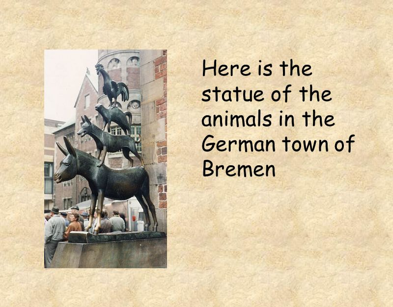 Here is the statue of the animals in the German town of Bremen