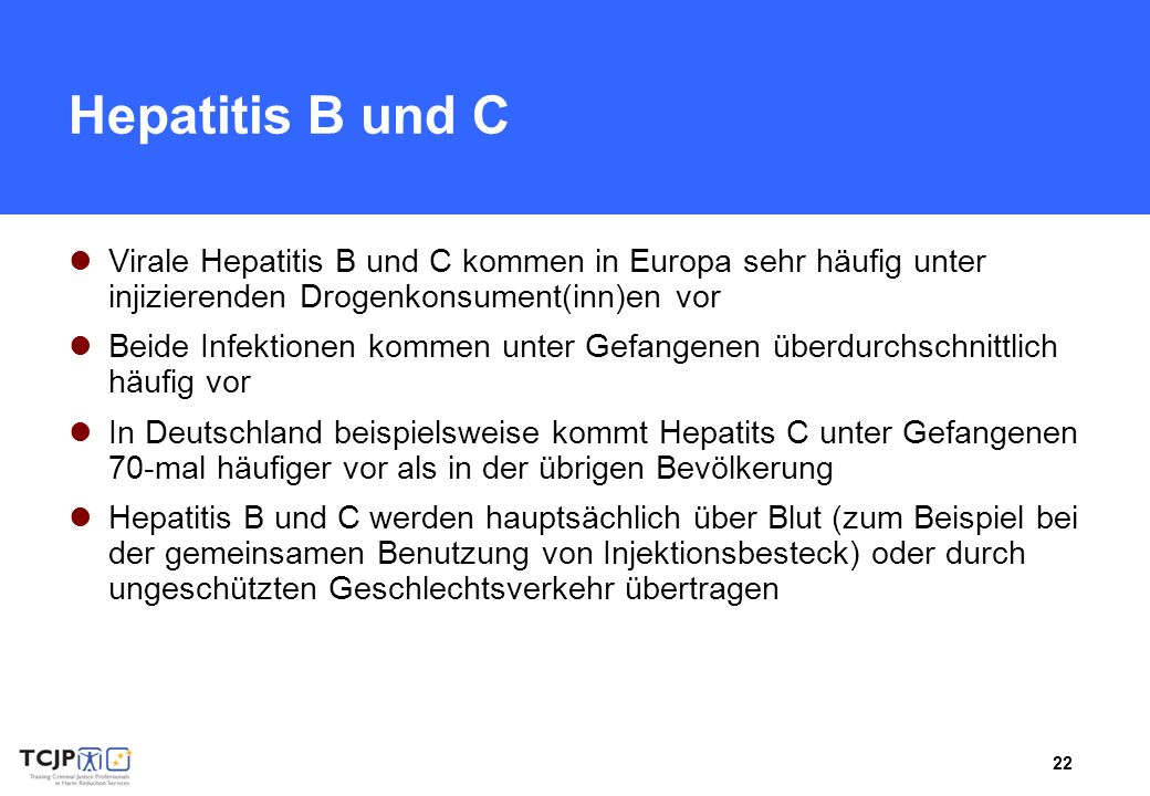Hepatitis B und C Virale Hepatitis B und C kommen in Europa sehr häufig unter injizierenden Drogenkonsument(inn)en vor.