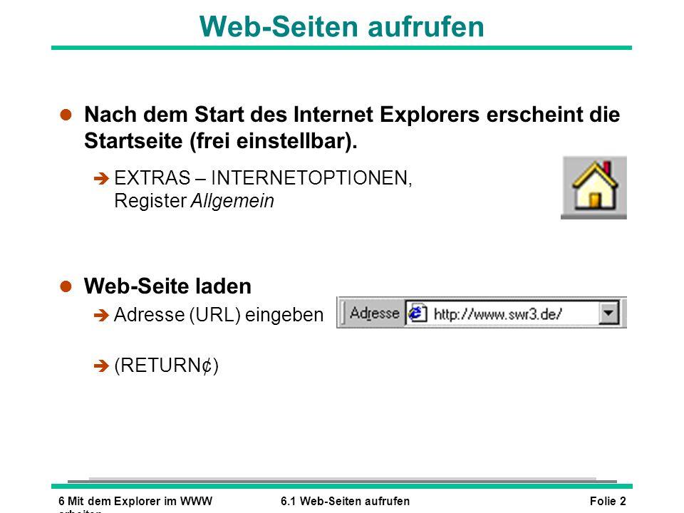 Web-Seiten aufrufenNach dem Start des Internet Explorers erscheint die Startseite (frei einstellbar).