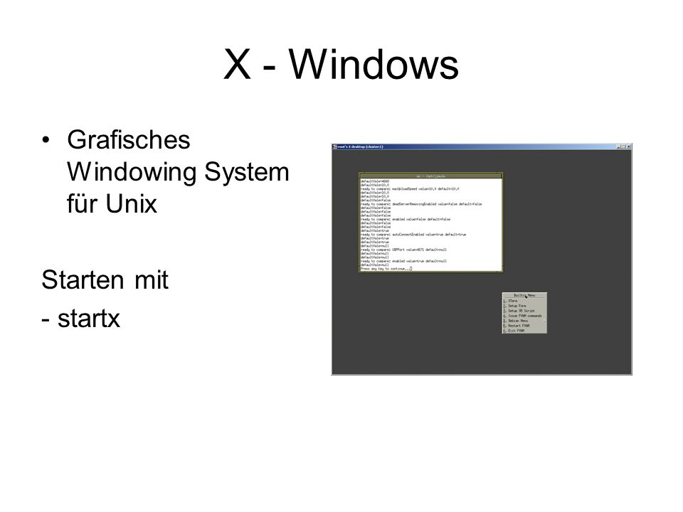 X - Windows Grafisches Windowing System für Unix Starten mit - startx