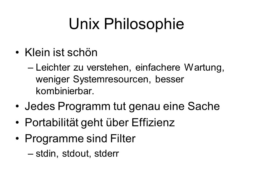 Unix Philosophie Klein ist schön Jedes Programm tut genau eine Sache