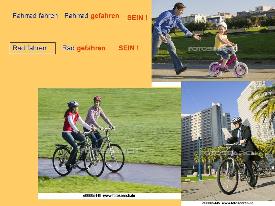 Fahrrad fahren Fahrrad gefahren SEIN ! Rad fahren Rad gefahren SEIN !