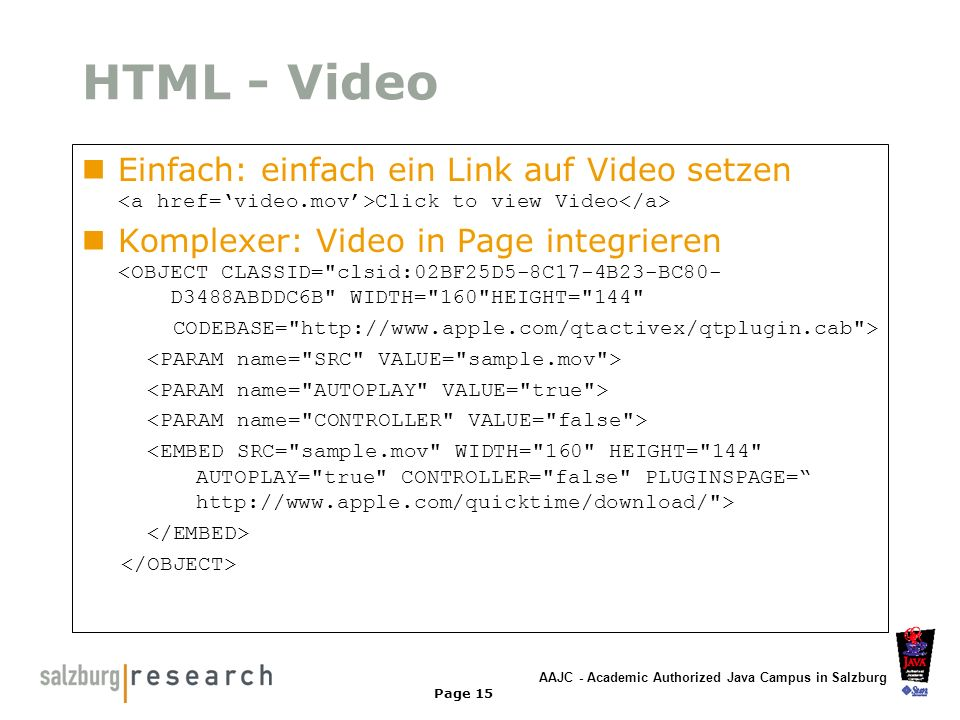 HTML - Video Einfach: einfach ein Link auf Video setzen <a href='video.mov'>Click to view Video</a>