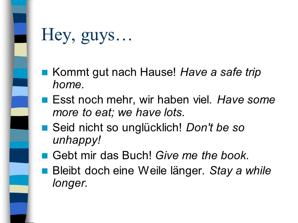 Hey, guys… Kommt gut nach Hause! Have a safe trip home.
