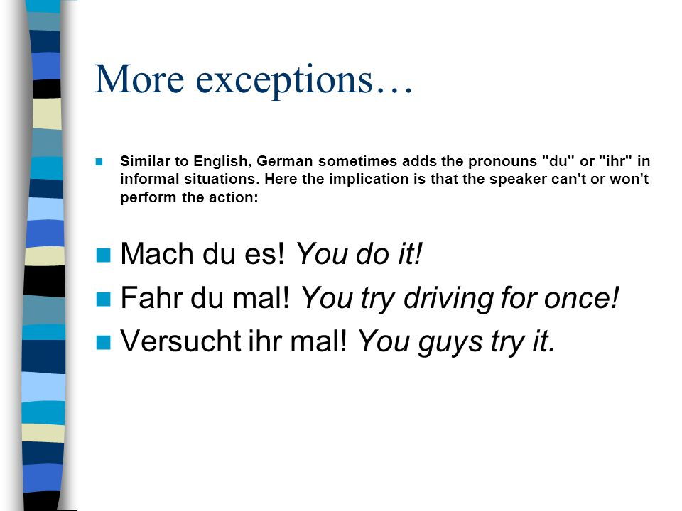 More exceptions… Mach du es! You do it!