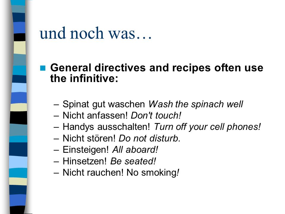 und noch was… General directives and recipes often use the infinitive: