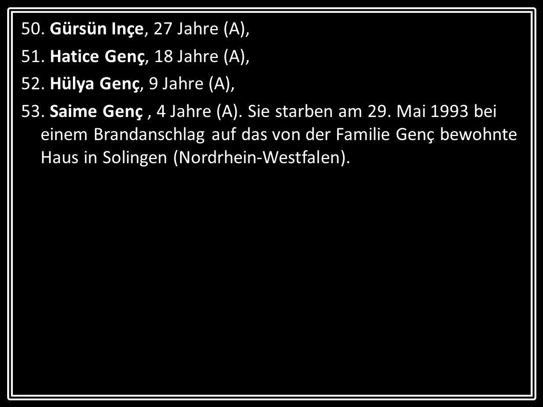 50. Gürsün Inçe, 27 Jahre (A), 51. Hatice Genç, 18 Jahre (A), 52. Hülya Genç, 9 Jahre (A),
