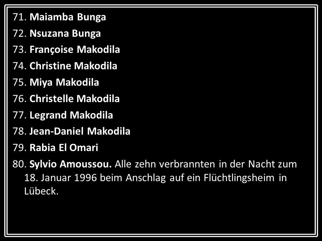 71. Maiamba Bunga 72. Nsuzana Bunga. 73. Françoise Makodila. 74. Christine Makodila. 75. Miya Makodila.