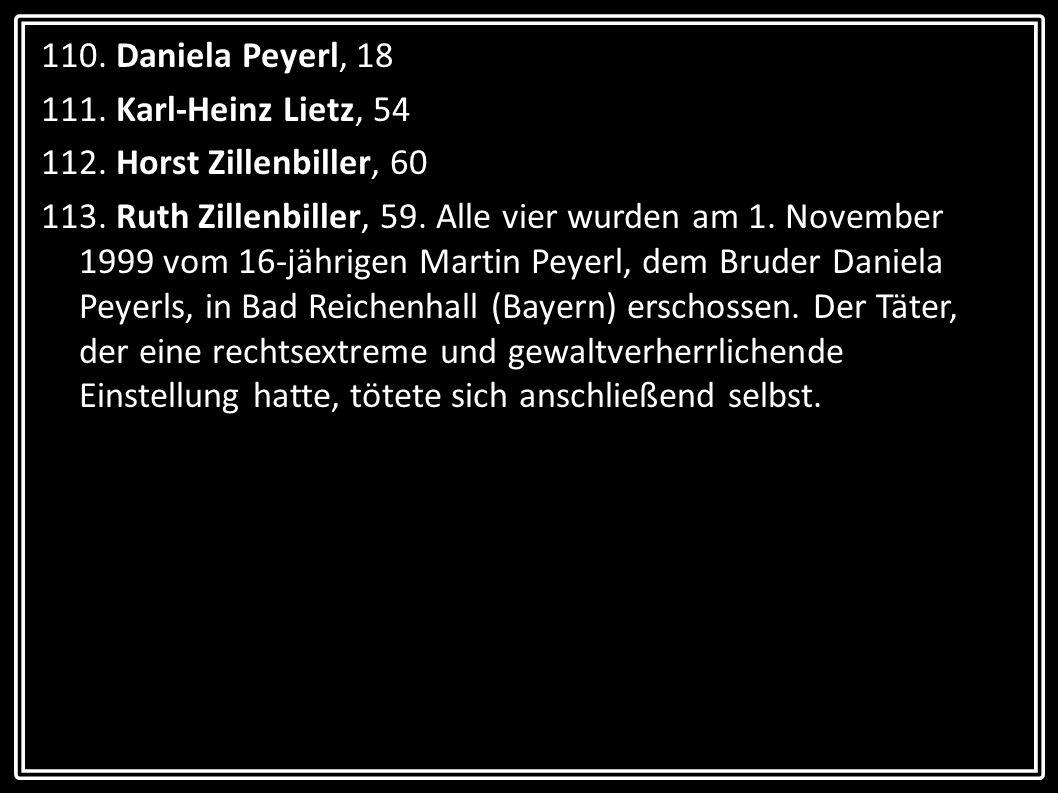 110. Daniela Peyerl, 18 111. Karl-Heinz Lietz, 54. 112. Horst Zillenbiller, 60.