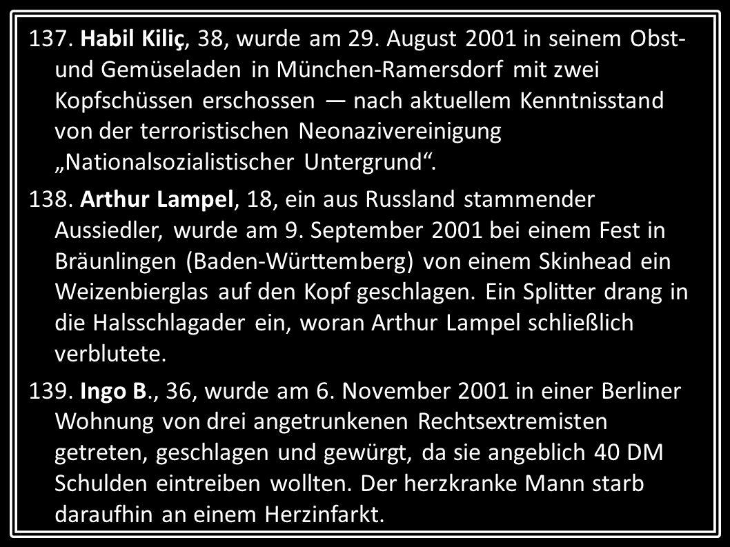 """137. Habil Kiliç, 38, wurde am 29. August 2001 in seinem Obst- und Gemüseladen in München-Ramersdorf mit zwei Kopfschüssen erschossen — nach aktuellem Kenntnisstand von der terroristischen Neonazivereinigung """"Nationalsozialistischer Untergrund ."""