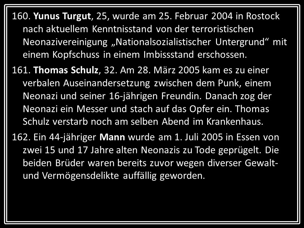 """160. Yunus Turgut, 25, wurde am 25. Februar 2004 in Rostock nach aktuellem Kenntnisstand von der terroristischen Neonazivereinigung """"Nationalsozialistischer Untergrund mit einem Kopfschuss in einem Imbissstand erschossen."""