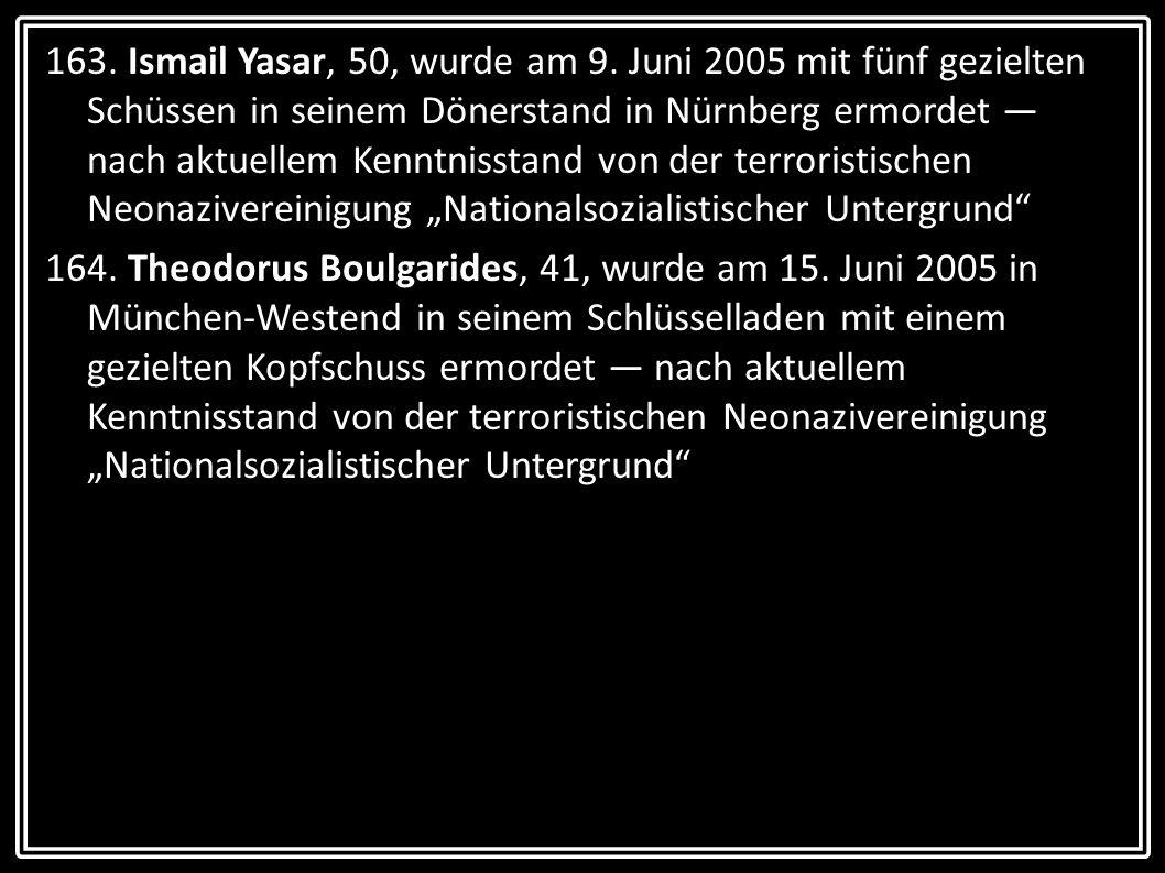 """163. Ismail Yasar, 50, wurde am 9. Juni 2005 mit fünf gezielten Schüssen in seinem Dönerstand in Nürnberg ermordet — nach aktuellem Kenntnisstand von der terroristischen Neonazivereinigung """"Nationalsozialistischer Untergrund"""