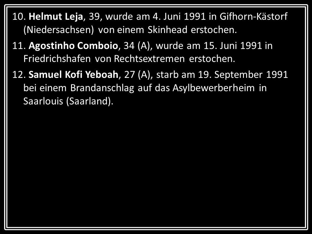 10. Helmut Leja, 39, wurde am 4. Juni 1991 in Gifhorn-Kästorf (Niedersachsen) von einem Skinhead erstochen.