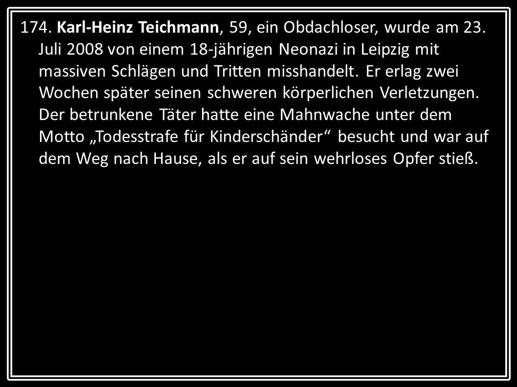 174. Karl-Heinz Teichmann, 59, ein Obdachloser, wurde am 23