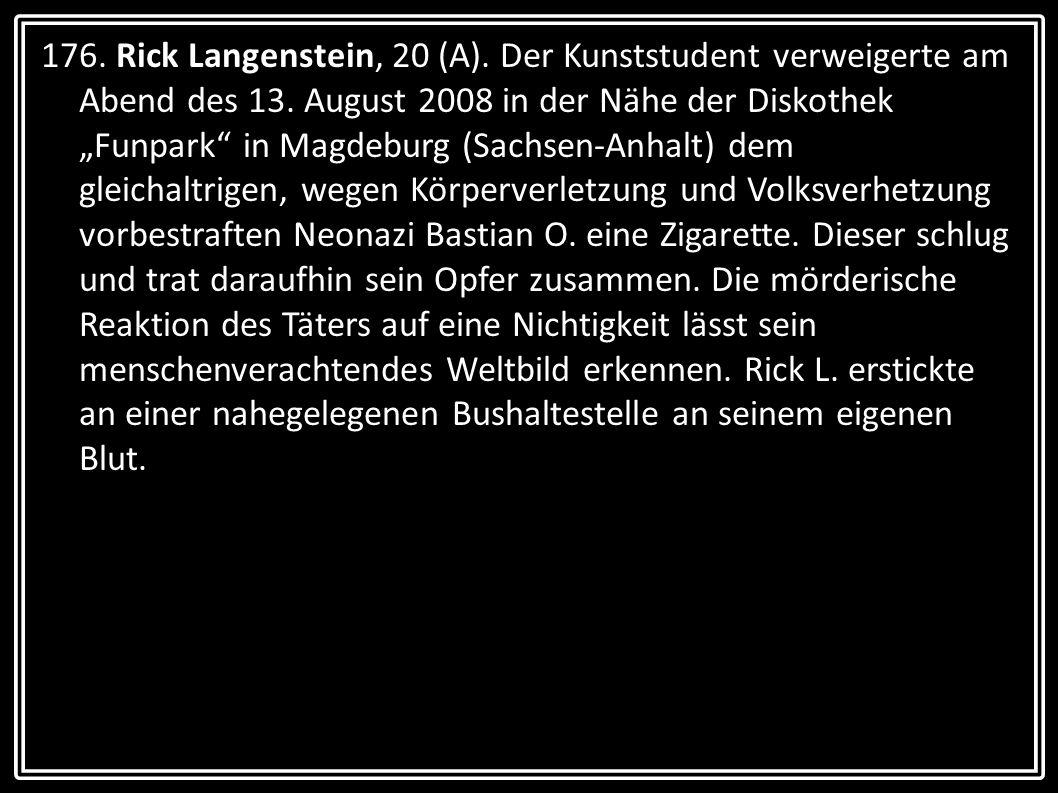 176. Rick Langenstein, 20 (A). Der Kunststudent verweigerte am Abend des 13.