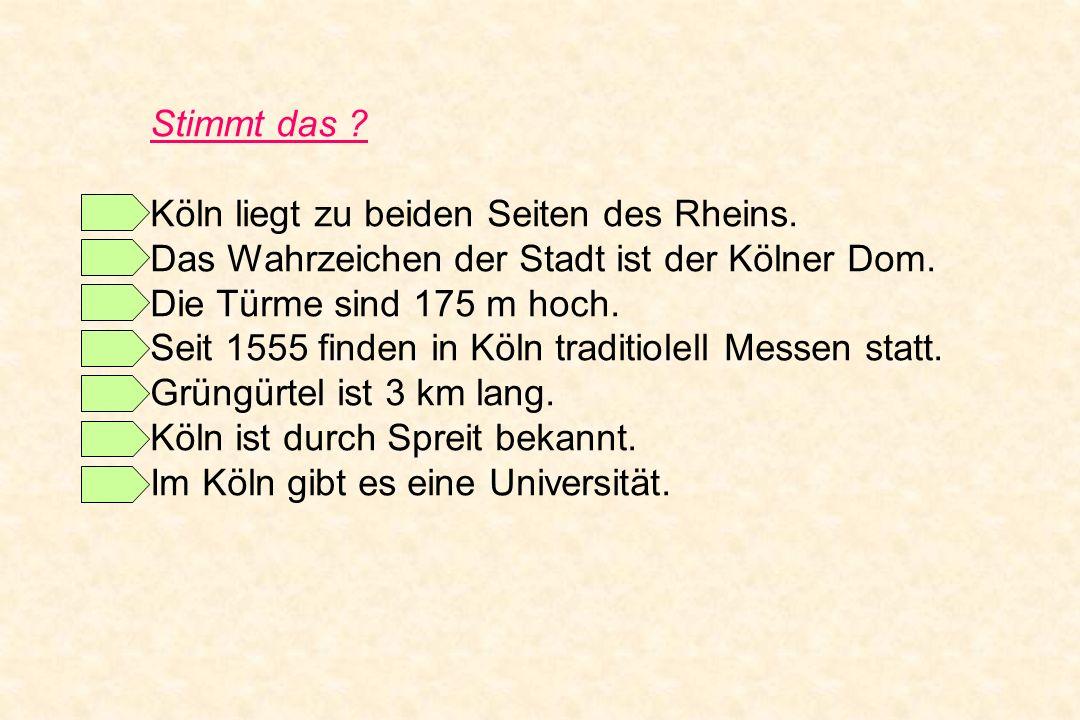 Stimmt das Köln liegt zu beiden Seiten des Rheins. Das Wahrzeichen der Stadt ist der Kölner Dom.