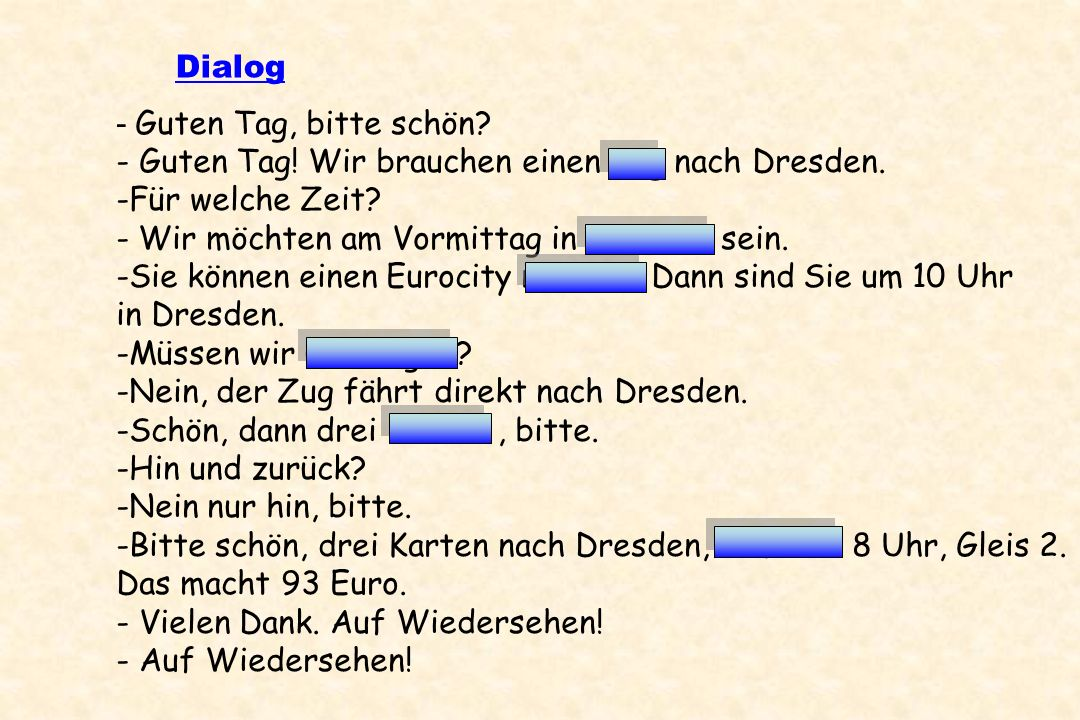 Dialog - Guten Tag, bitte schön - Guten Tag! Wir brauchen einen Zug nach Dresden. Für welche Zeit