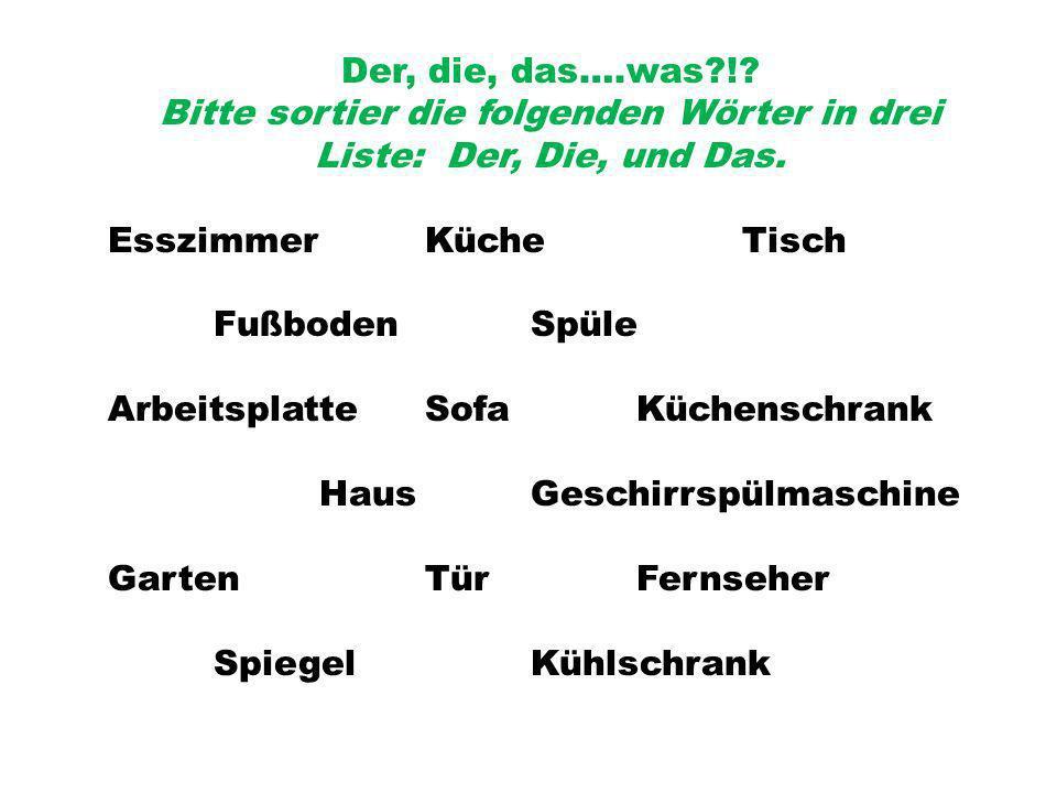 Bitte sortier die folgenden Wörter in drei Liste: Der, Die, und Das.