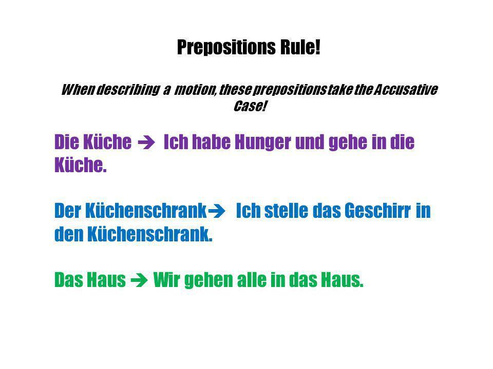 When describing a motion, these prepositions take the Accusative Case!
