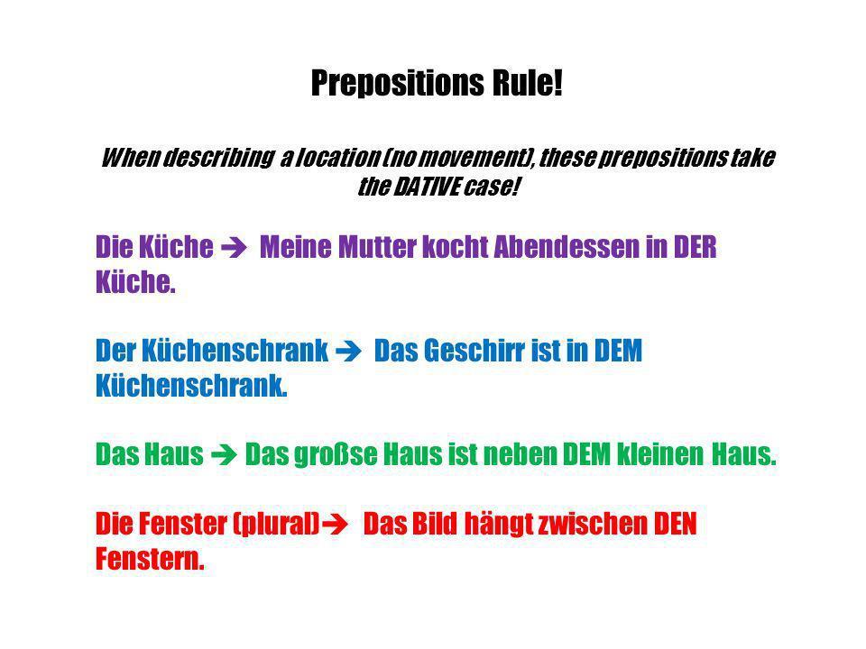 Prepositions Rule! When describing a location (no movement), these prepositions take the DATIVE case!