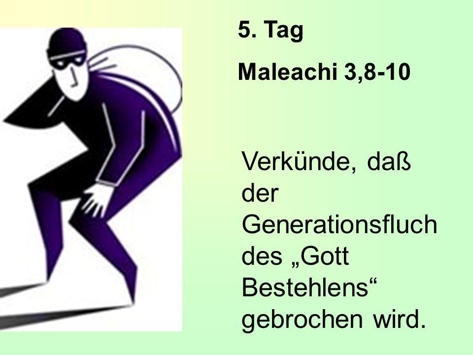 """5. Tag Maleachi 3,8-10 Verkünde, daß der Generationsfluch des """"Gott Bestehlens gebrochen wird."""