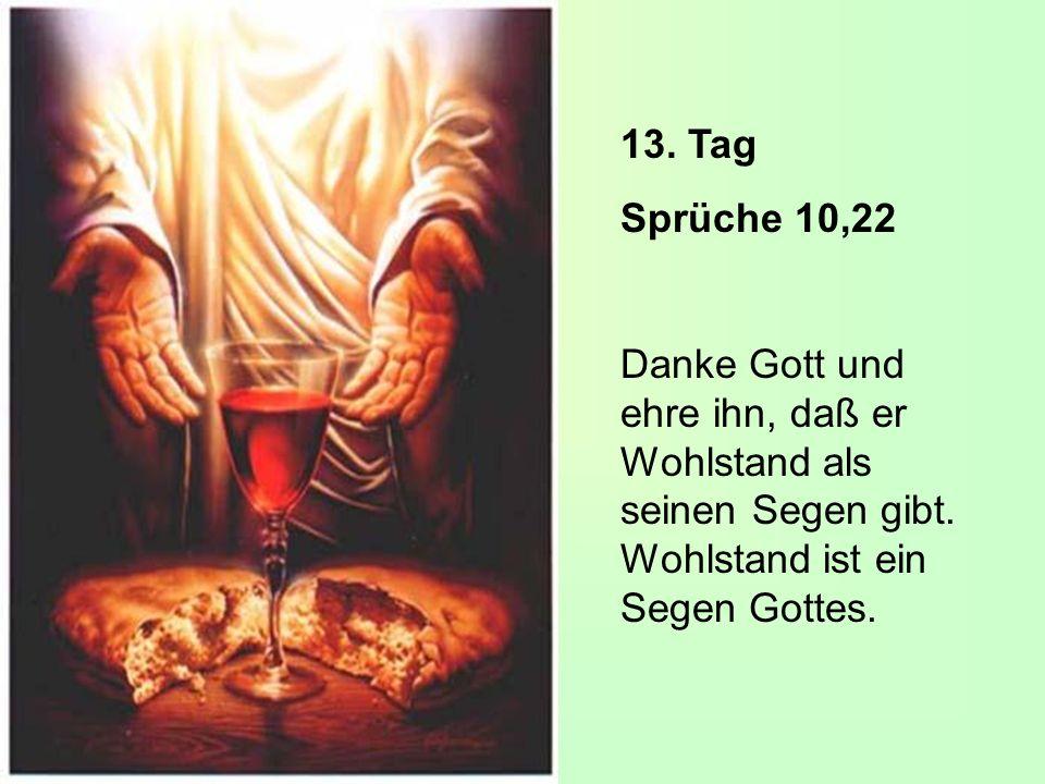 13. Tag Sprüche 10,22. Danke Gott und ehre ihn, daß er Wohlstand als seinen Segen gibt.