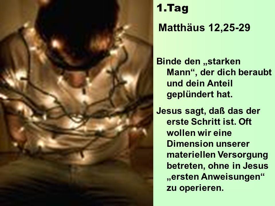 """Tag Matthäus 12,25-29. Binde den """"starken Mann , der dich beraubt und dein Anteil geplündert hat."""