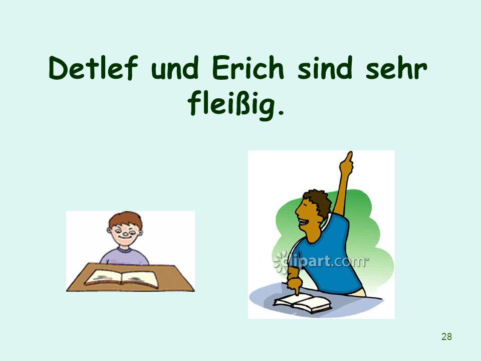 Detlef und Erich sind sehr fleißig.