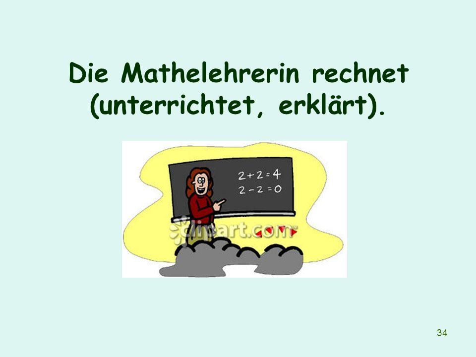 Die Mathelehrerin rechnet (unterrichtet, erklärt).