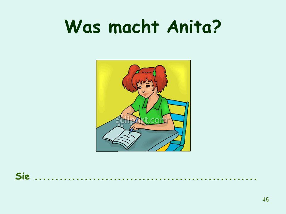 Was macht Anita Sie ......................................................